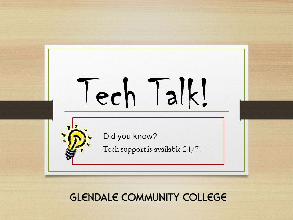 Tech Talk! Did you know Tech support is available 24/7!