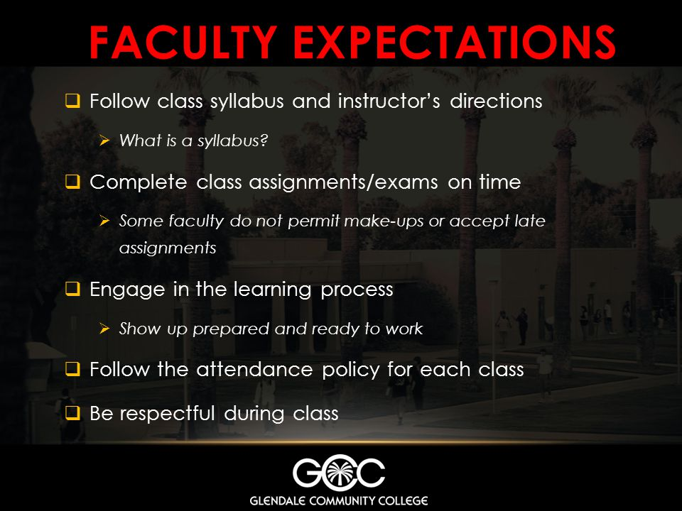 FACULTY EXPECTATIONS Follow class syllabus and instructor's directions