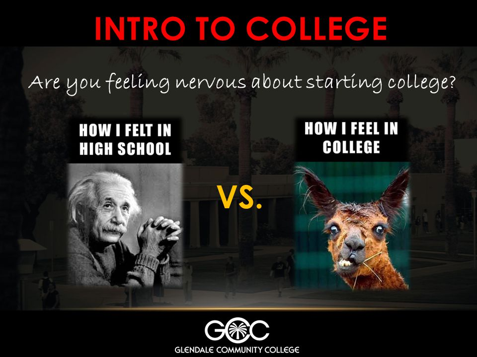 Intro to college Are you feeling nervous about starting college VS.