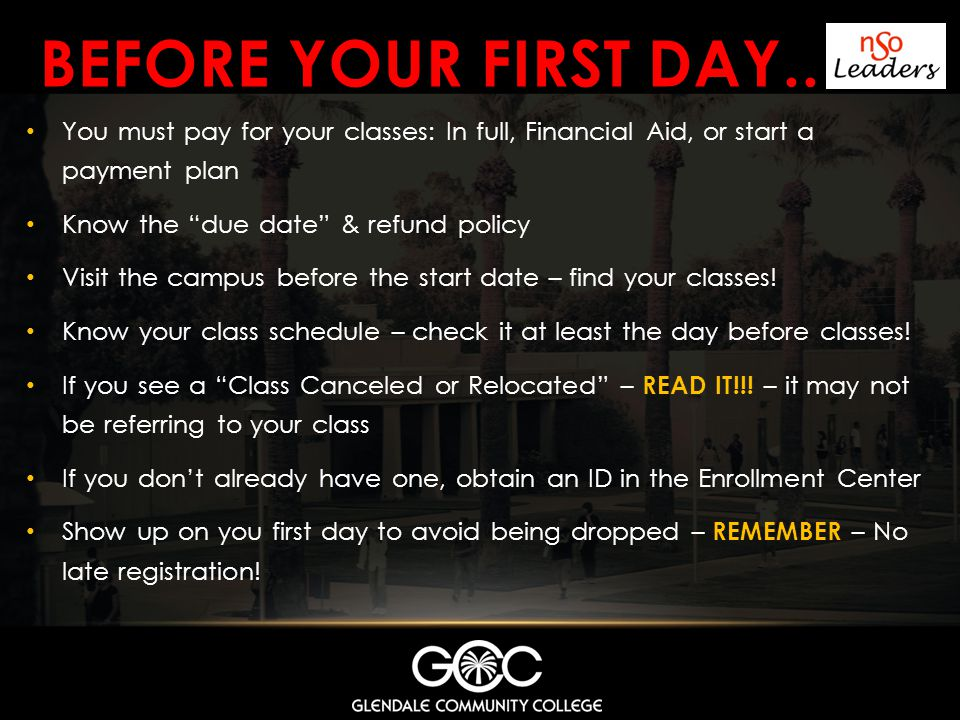 Before your first day.. You must pay for your classes: In full, Financial Aid, or start a payment plan.