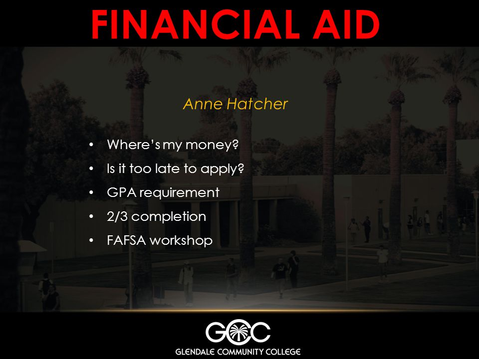 Financial aid Anne Hatcher Where's my money Is it too late to apply