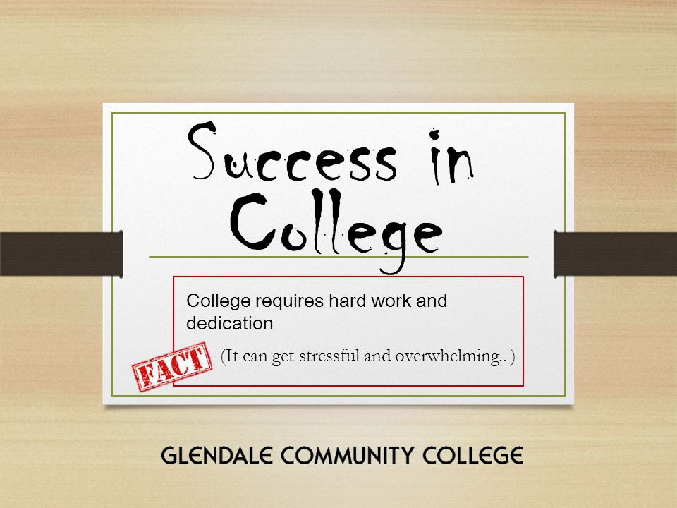 Success in College College requires hard work and dedication