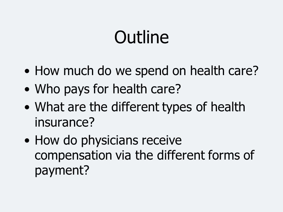 Outline How much do we spend on health care Who pays for health care