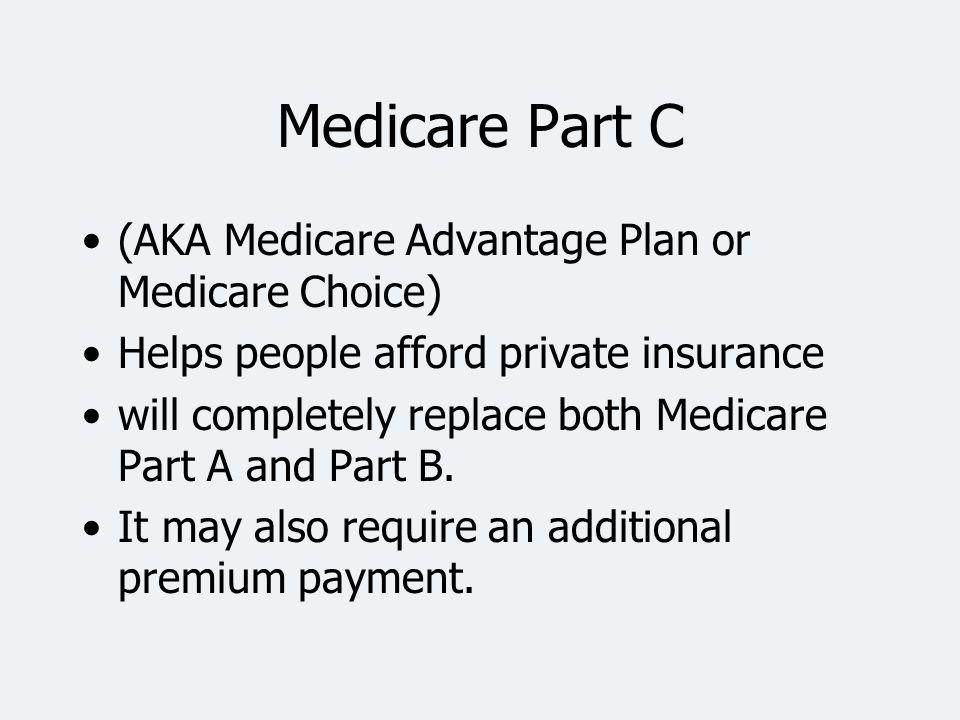 Medicare Part C (AKA Medicare Advantage Plan or Medicare Choice)