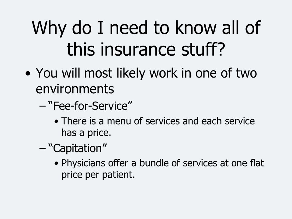 Why do I need to know all of this insurance stuff