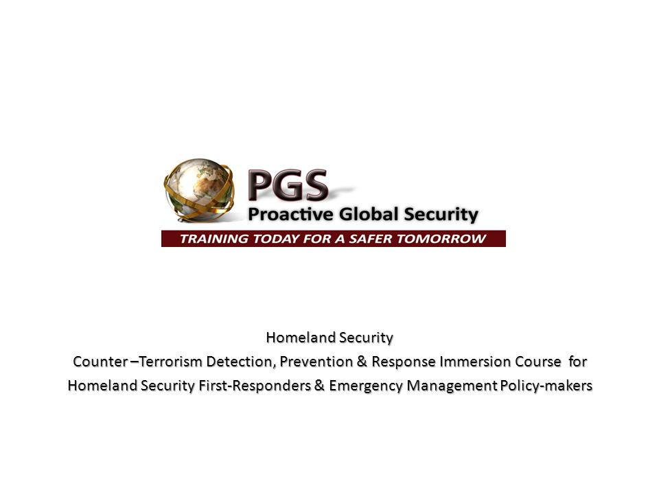 Homeland Security Counter –Terrorism Detection, Prevention & Response Immersion Course for Homeland Security First-Responders & Emergency Management Policy-makers