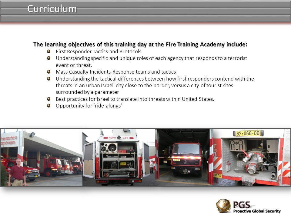 Curriculum The learning objectives of this training day at the Fire Training Academy include: First Responder Tactics and Protocols.