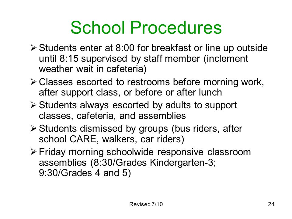 School Procedures Students enter at 8:00 for breakfast or line up outside until 8:15 supervised by staff member (inclement weather wait in cafeteria)
