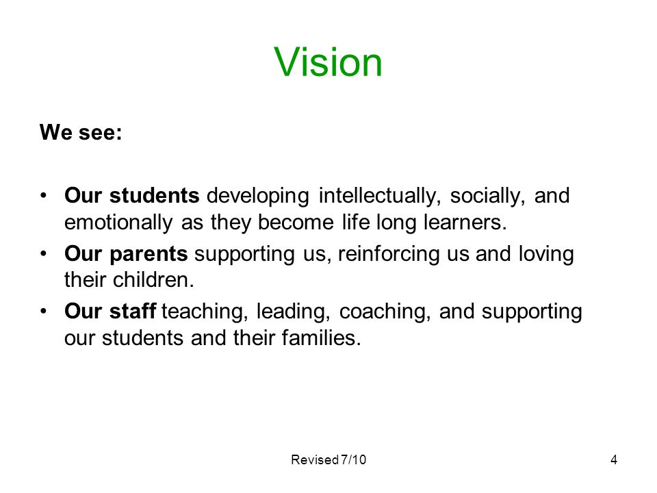 Vision We see: Our students developing intellectually, socially, and emotionally as they become life long learners.