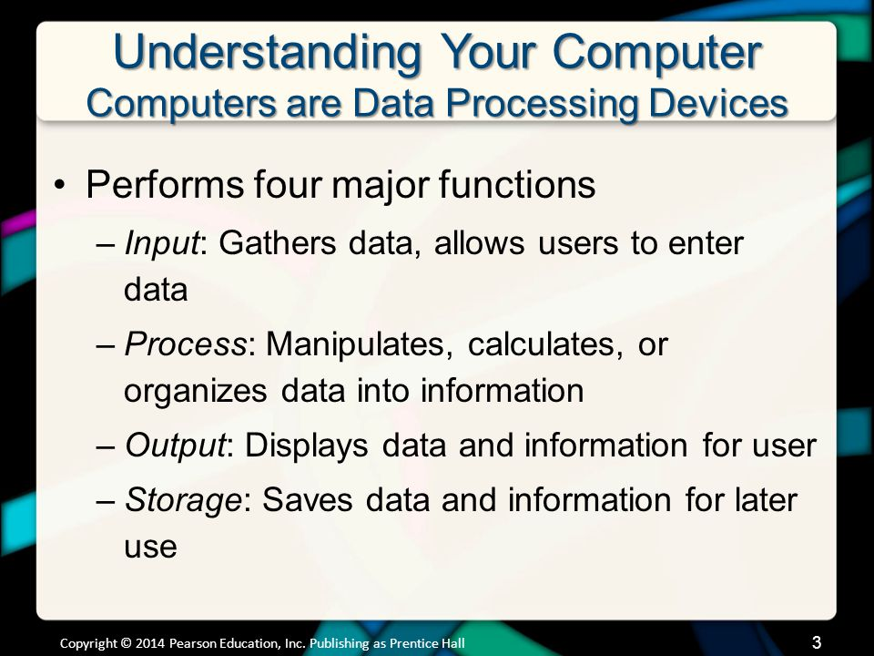 Understanding Your Computer Computers are Data Processing Devices (cont.)