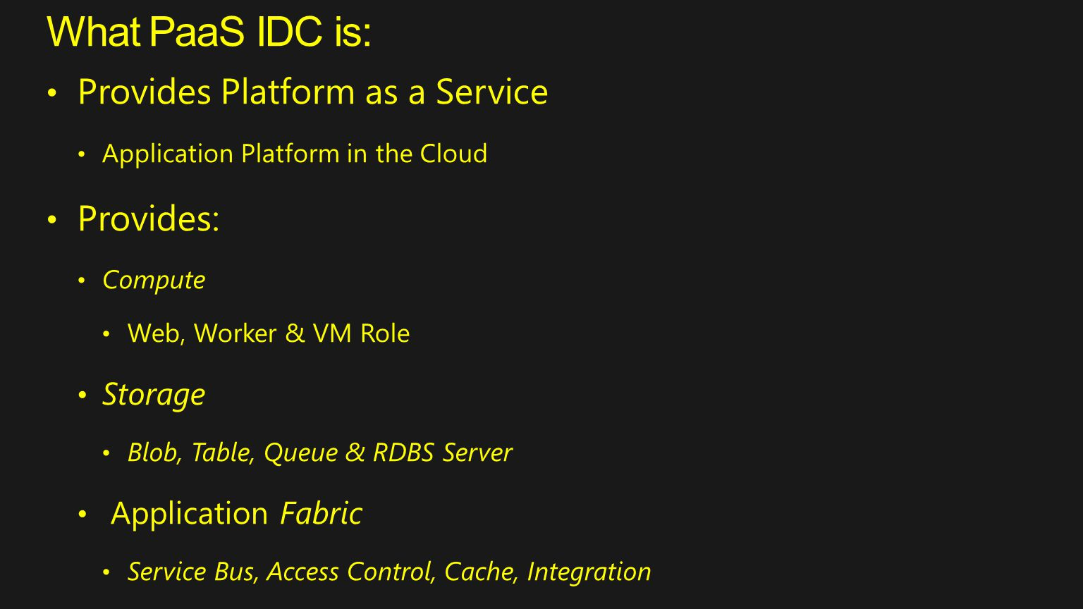 What PaaS IDC is: Provides Platform as a Service Provides: Storage