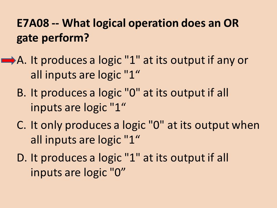 E7A08 -- What logical operation does an OR gate perform