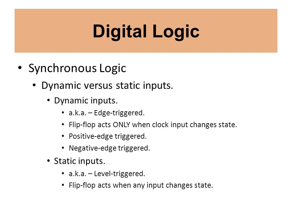 Digital Logic Synchronous Logic Dynamic versus static inputs.