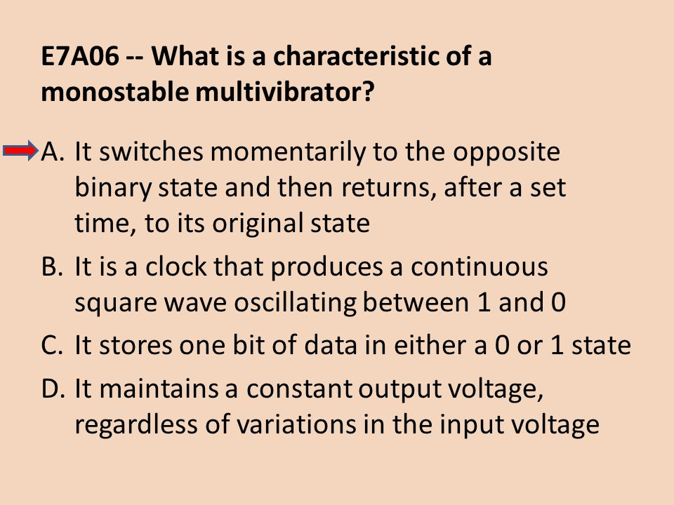 E7A06 -- What is a characteristic of a monostable multivibrator