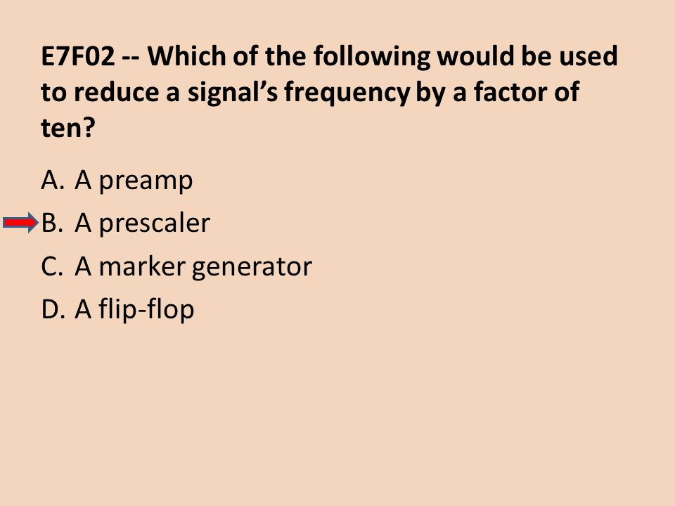 E7F02 -- Which of the following would be used to reduce a signal's frequency by a factor of ten