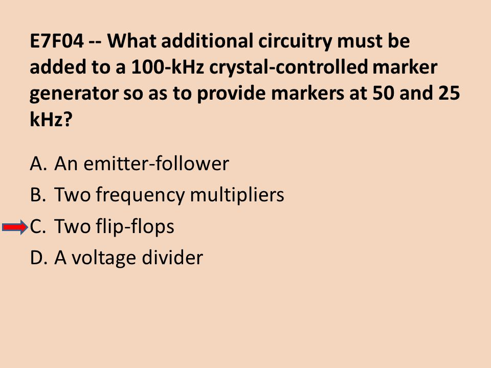 E7F04 -- What additional circuitry must be added to a 100-kHz crystal-controlled marker generator so as to provide markers at 50 and 25 kHz