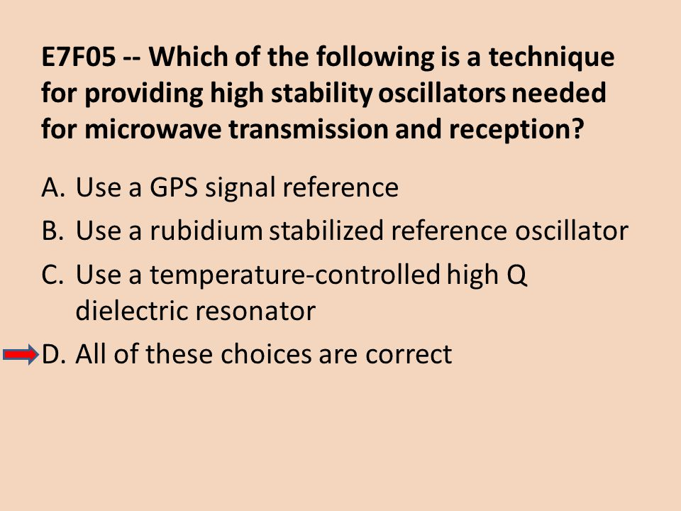 E7F05 -- Which of the following is a technique for providing high stability oscillators needed for microwave transmission and reception