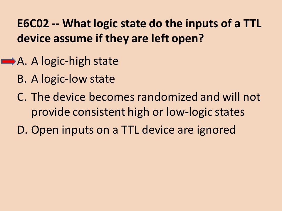E6C02 -- What logic state do the inputs of a TTL device assume if they are left open