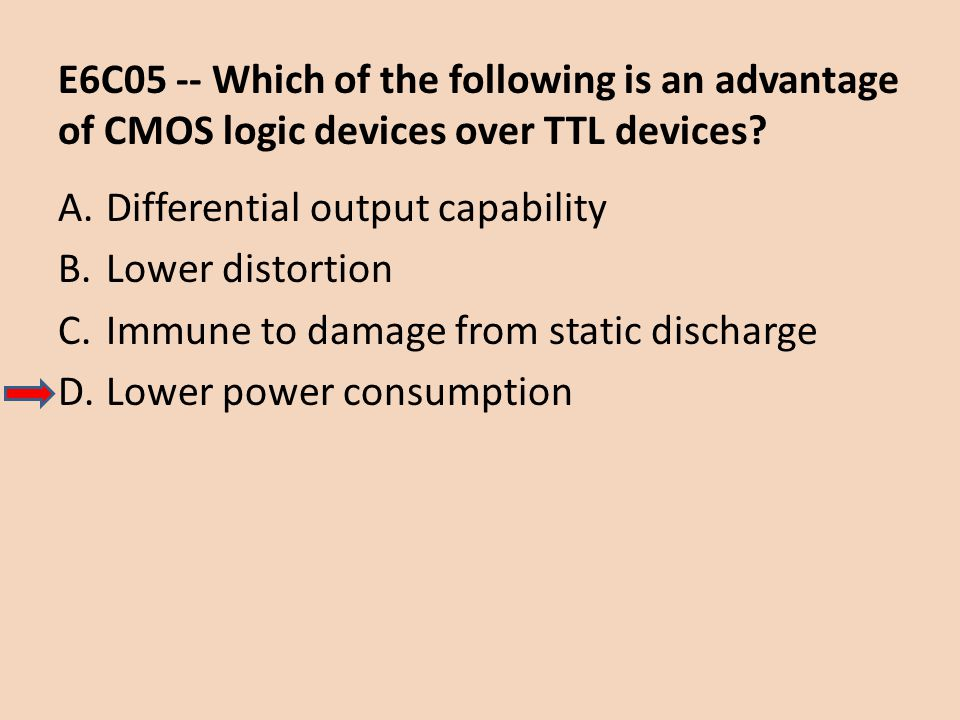 E6C05 -- Which of the following is an advantage of CMOS logic devices over TTL devices
