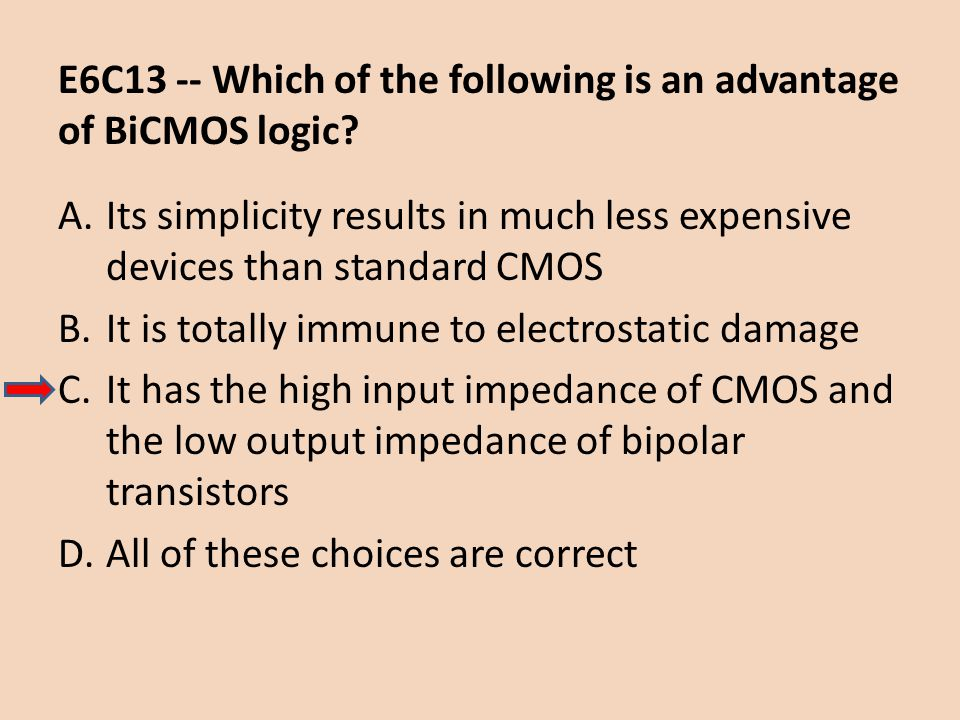 E6C13 -- Which of the following is an advantage of BiCMOS logic