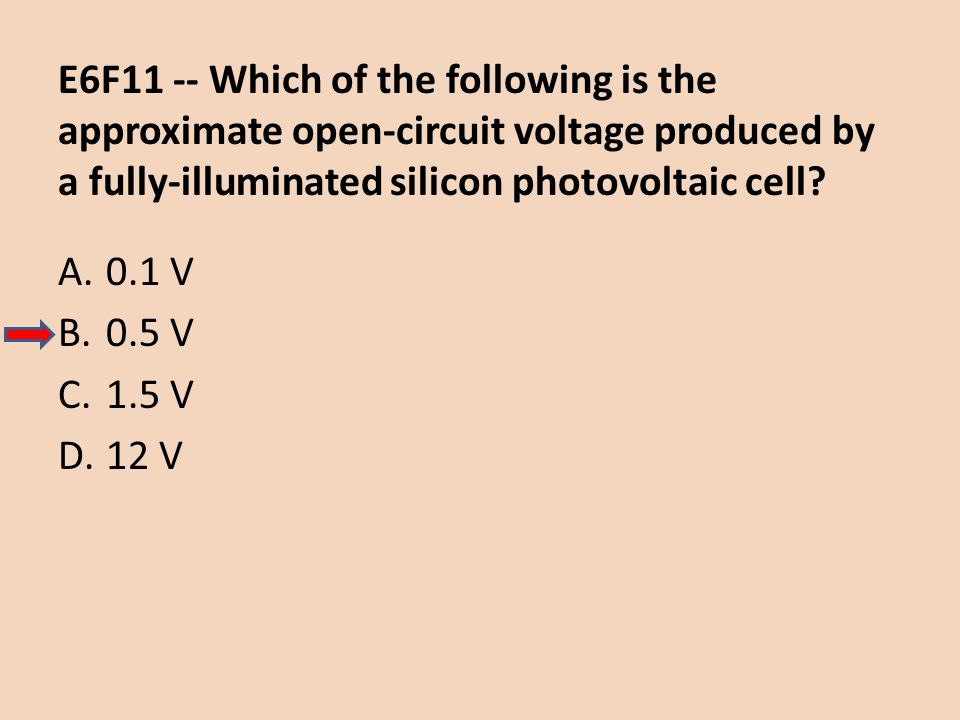 E6F11 -- Which of the following is the approximate open-circuit voltage produced by a fully-illuminated silicon photovoltaic cell