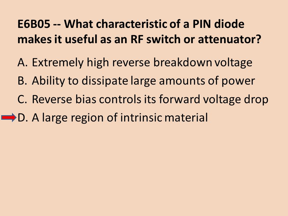 E6B05 -- What characteristic of a PIN diode makes it useful as an RF switch or attenuator