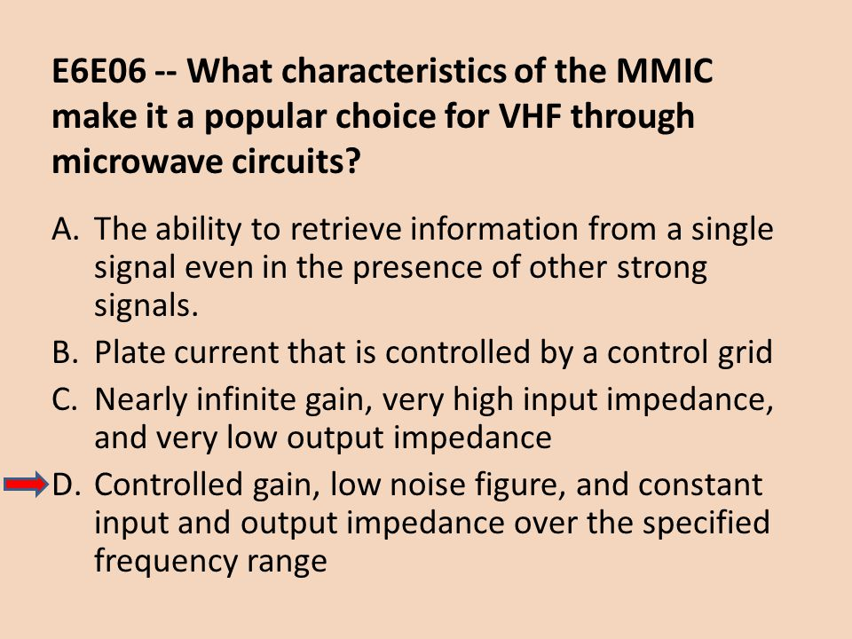 E6E06 -- What characteristics of the MMIC make it a popular choice for VHF through microwave circuits