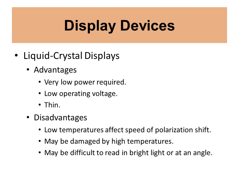 Display Devices Liquid-Crystal Displays Advantages Disadvantages
