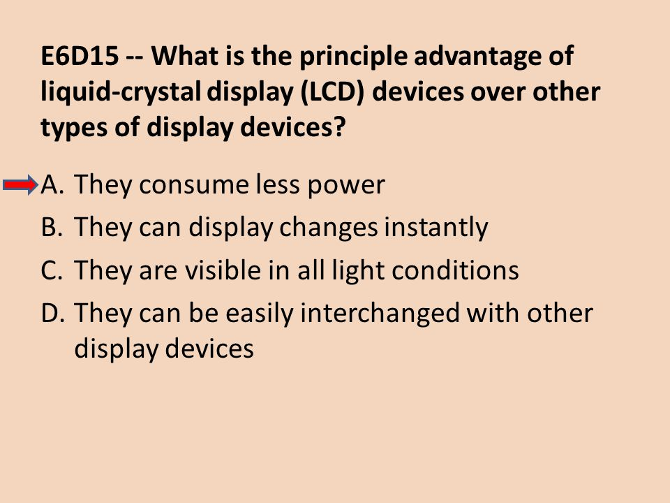E6D15 -- What is the principle advantage of liquid-crystal display (LCD) devices over other types of display devices