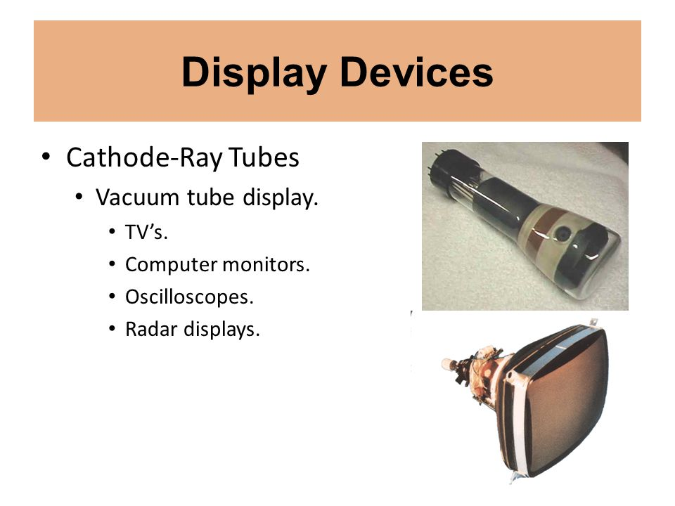 Display Devices Cathode-Ray Tubes Vacuum tube display. TV's.