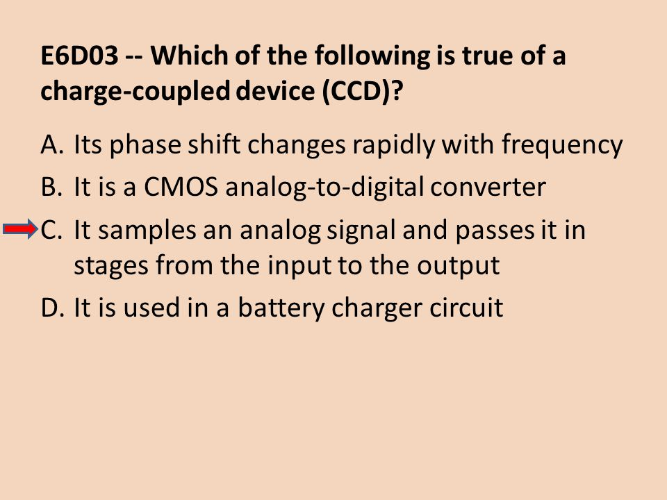 E6D03 -- Which of the following is true of a charge-coupled device (CCD)