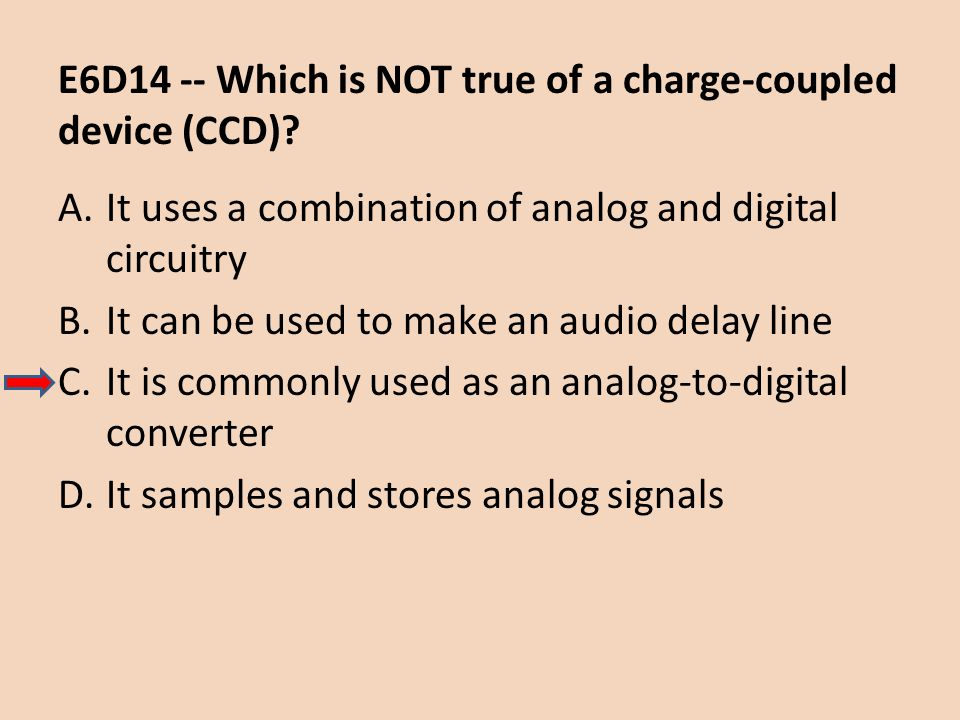 E6D14 -- Which is NOT true of a charge-coupled device (CCD)