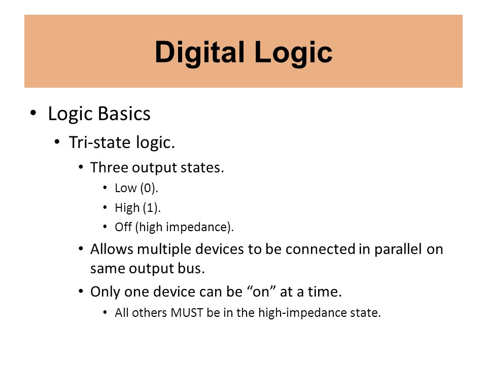 Digital Logic Logic Basics Tri-state logic. Three output states.