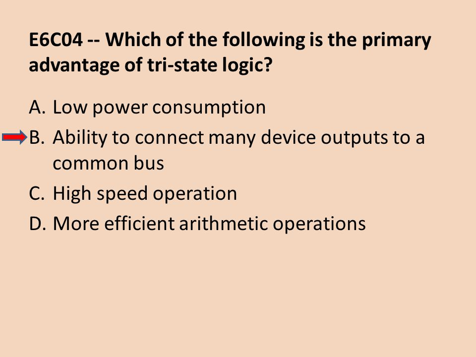 E6C04 -- Which of the following is the primary advantage of tri-state logic