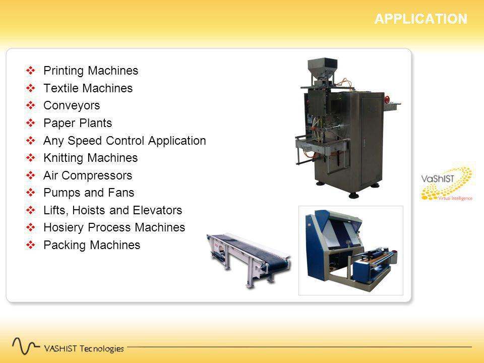 APPLICATION Printing Machines Textile Machines Conveyors Paper Plants