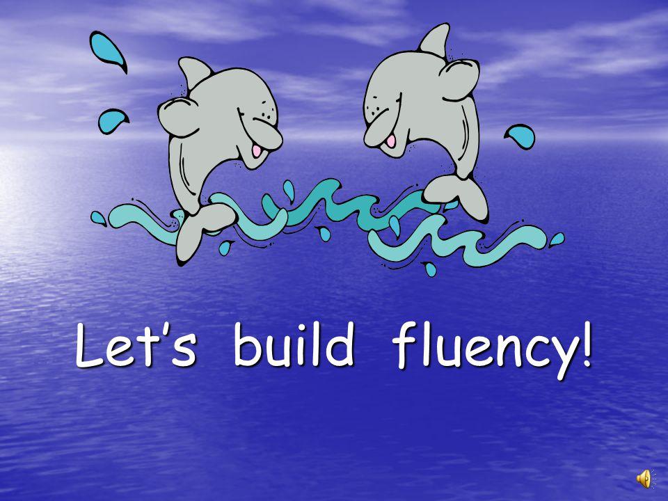 Let's build fluency!