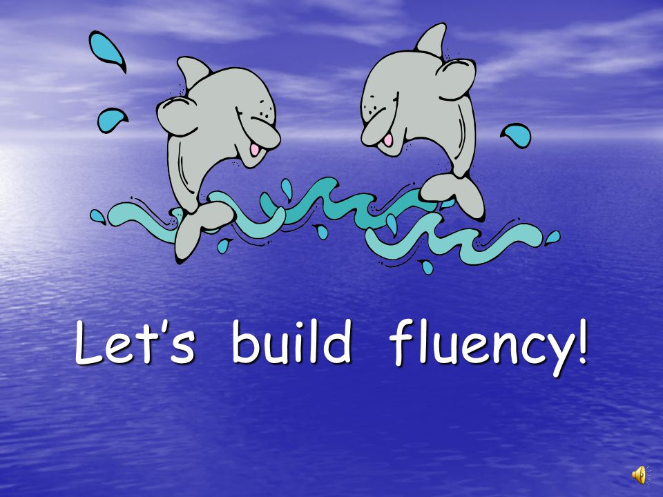 Let's build fluency!