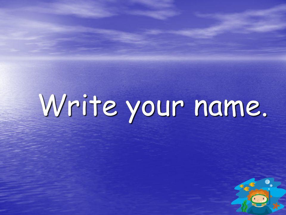 Write your name.