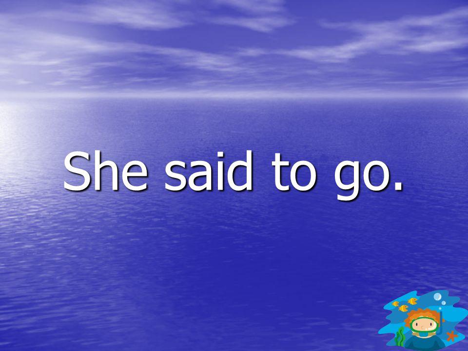 She said to go.