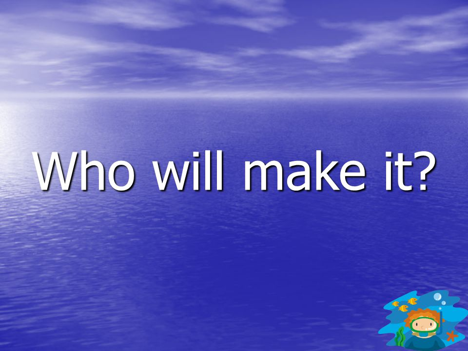 Who will make it