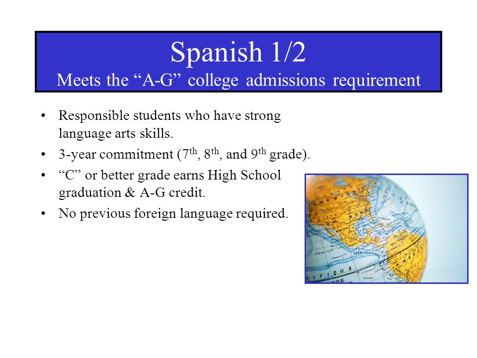 Spanish 1/2 Meets the A-G college admissions requirement