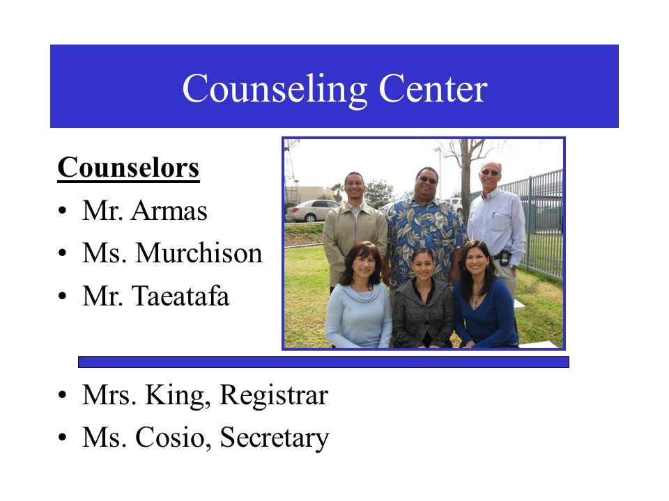 Counseling Center Counselors Mr. Armas Ms. Murchison Mr. Taeatafa