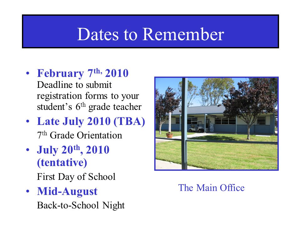 Dates to Remember February 7th, 2010 Deadline to submit registration forms to your student's 6th grade teacher.