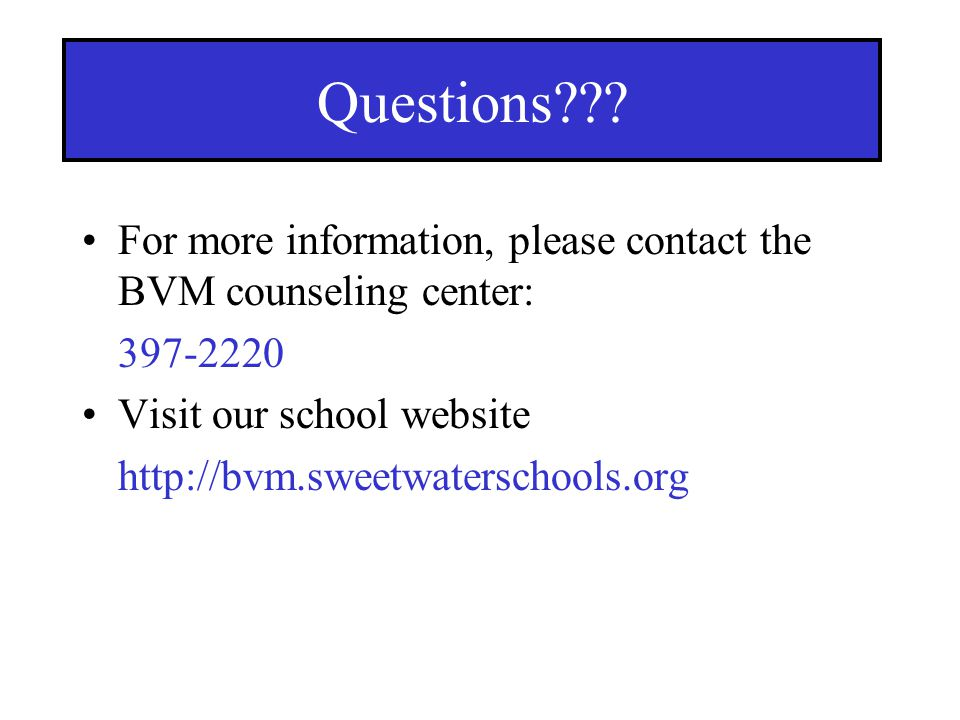 Questions For more information, please contact the BVM counseling center: 397-2220. Visit our school website.