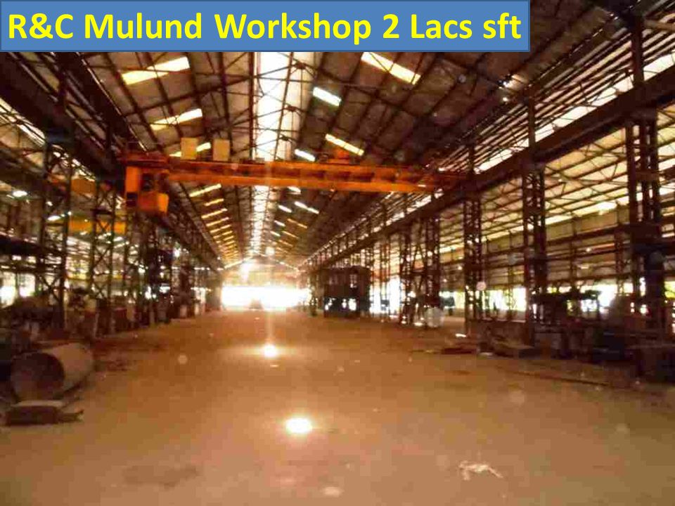 R&C Mulund Workshop 2 Lacs sft