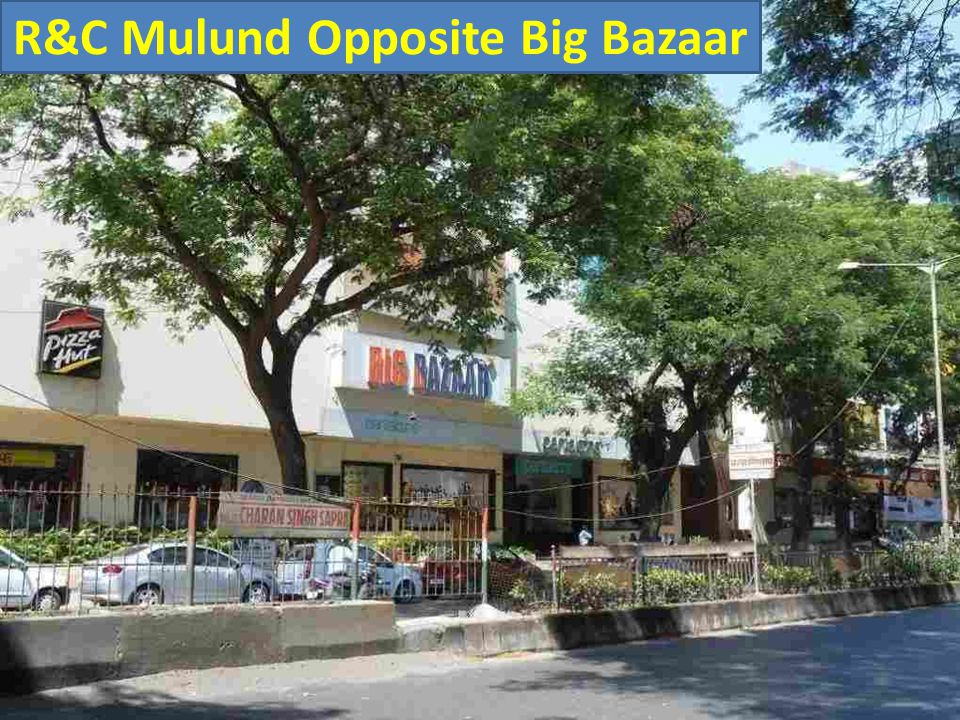 R&C Mulund Opposite Big Bazaar