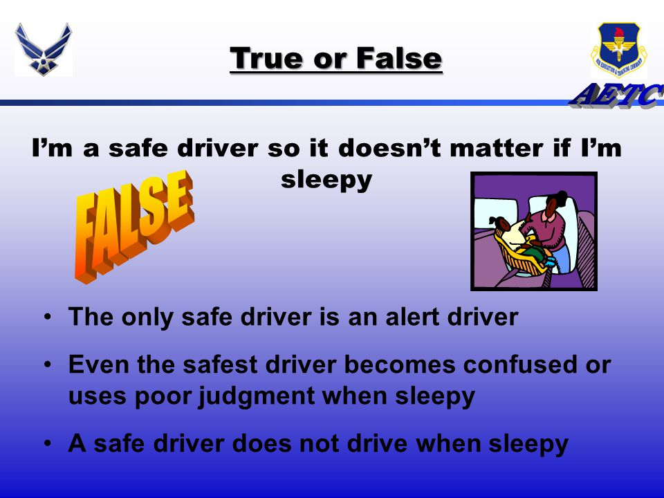 I'm a safe driver so it doesn't matter if I'm sleepy