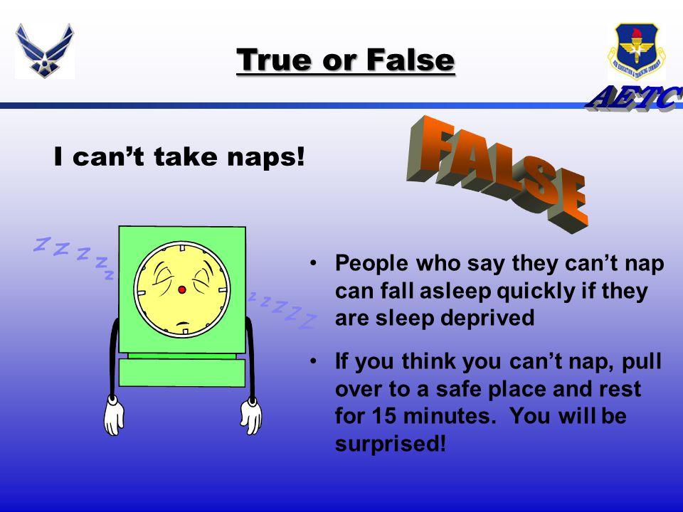 FALSE True or False I can't take naps!