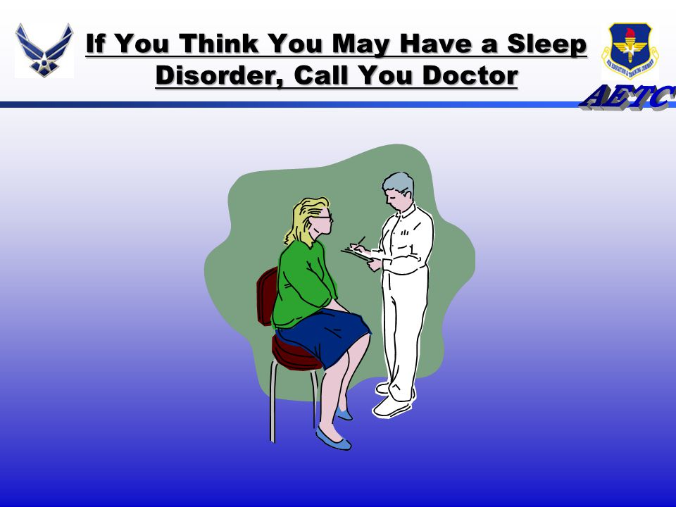 If You Think You May Have a Sleep Disorder, Call You Doctor
