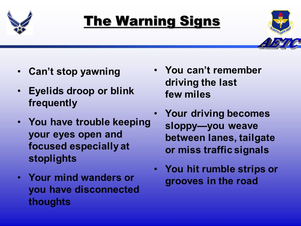 The Warning Signs You can't remember driving the last few miles